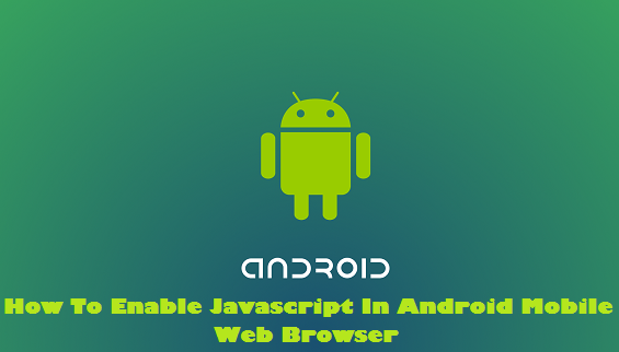How To Enable JavaScript In Android Mobile Web Browser